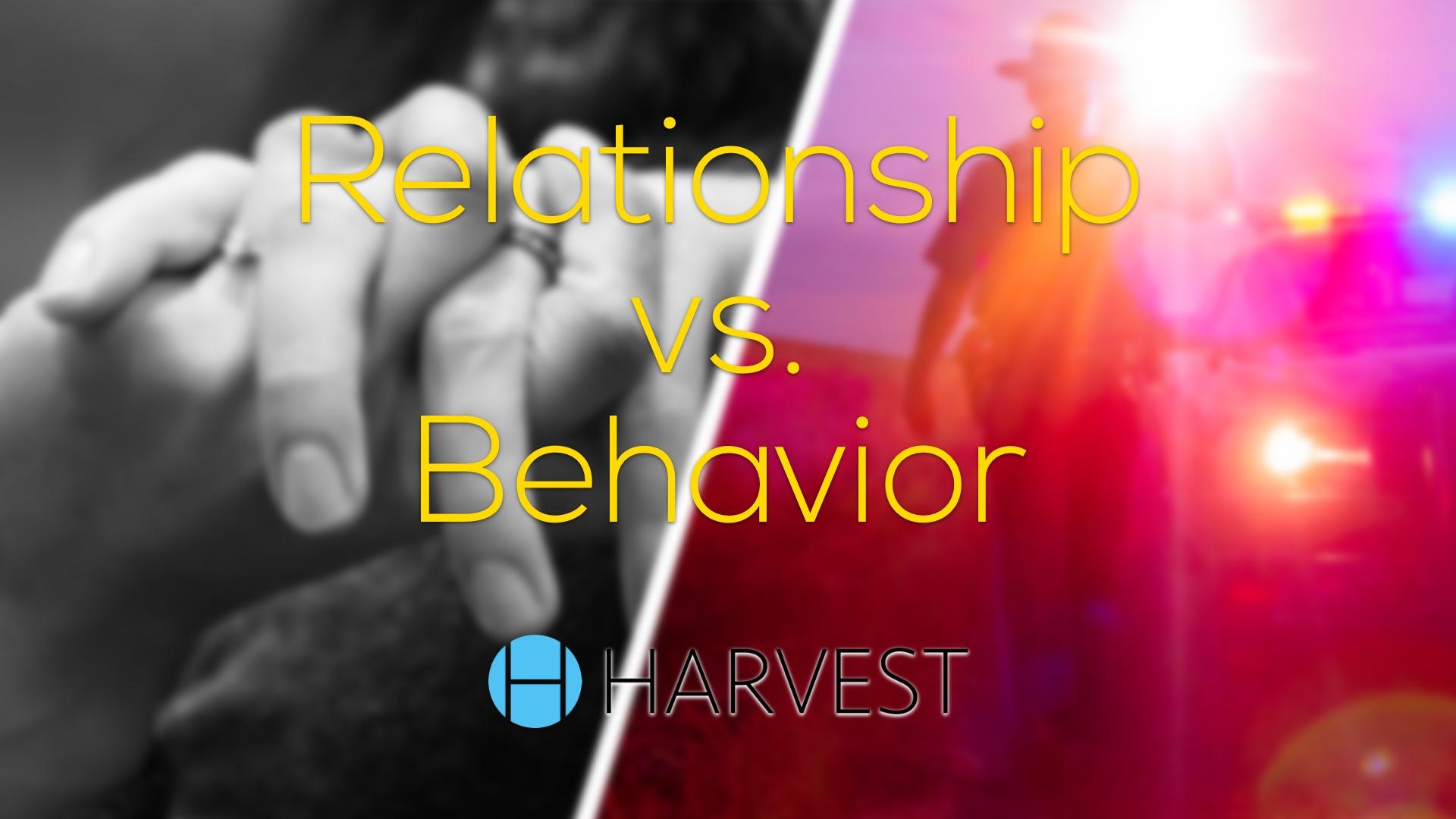 Relationship vs. Behavior