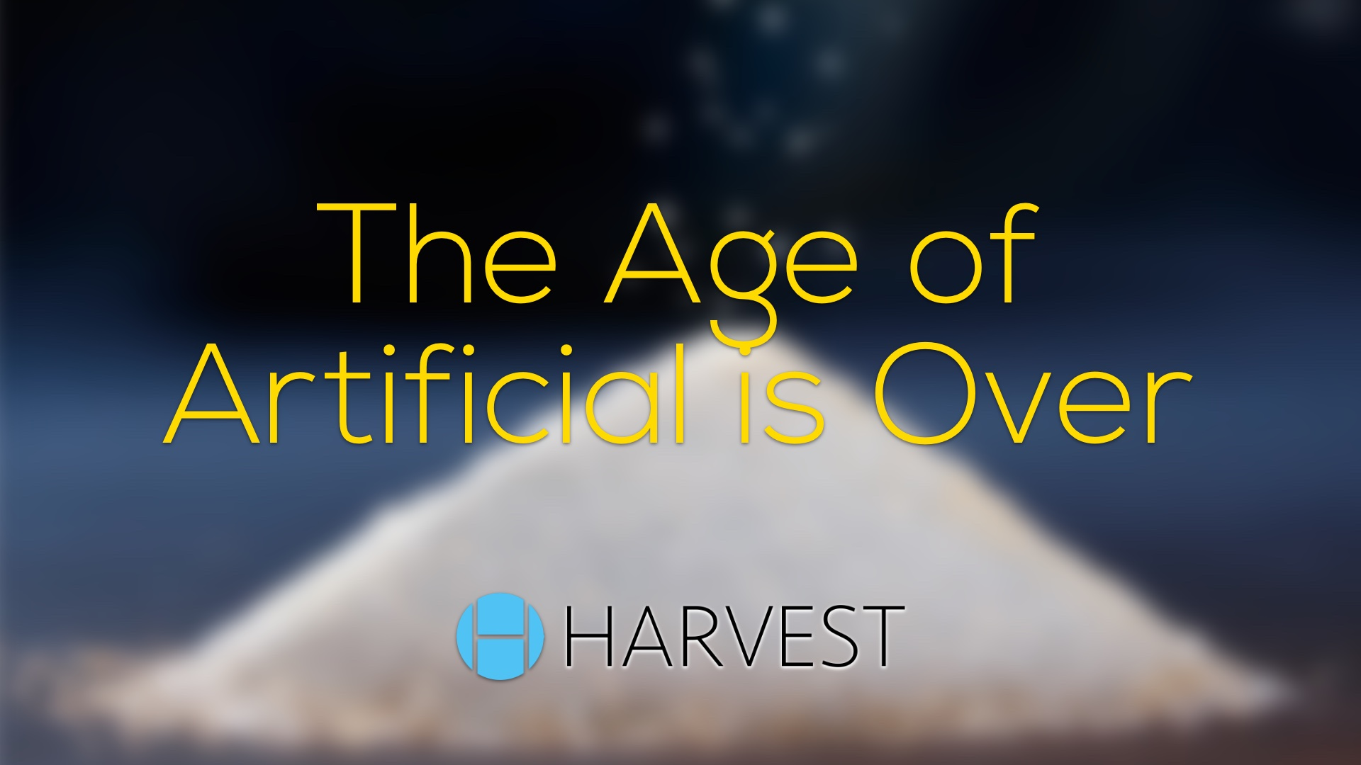 The Age of Artificial is Over