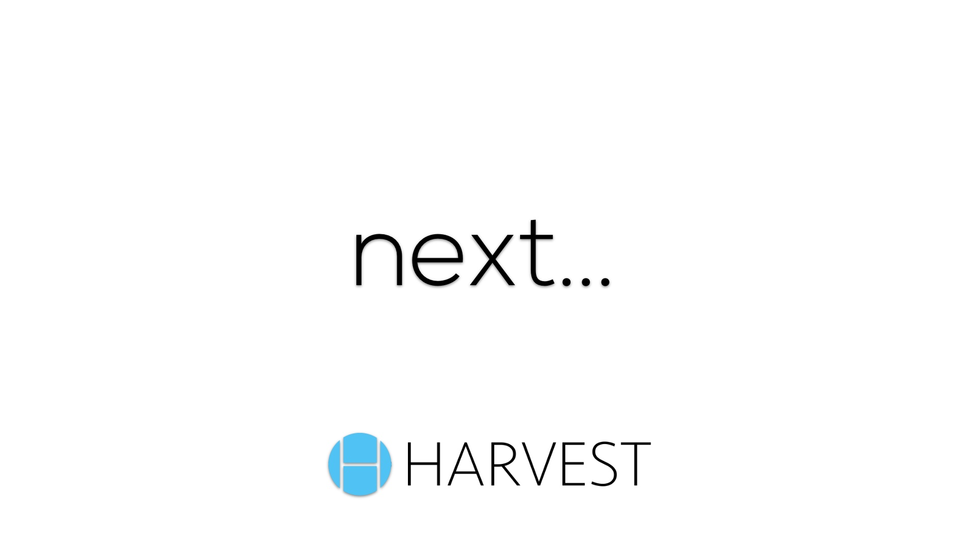 Harvest Next…
