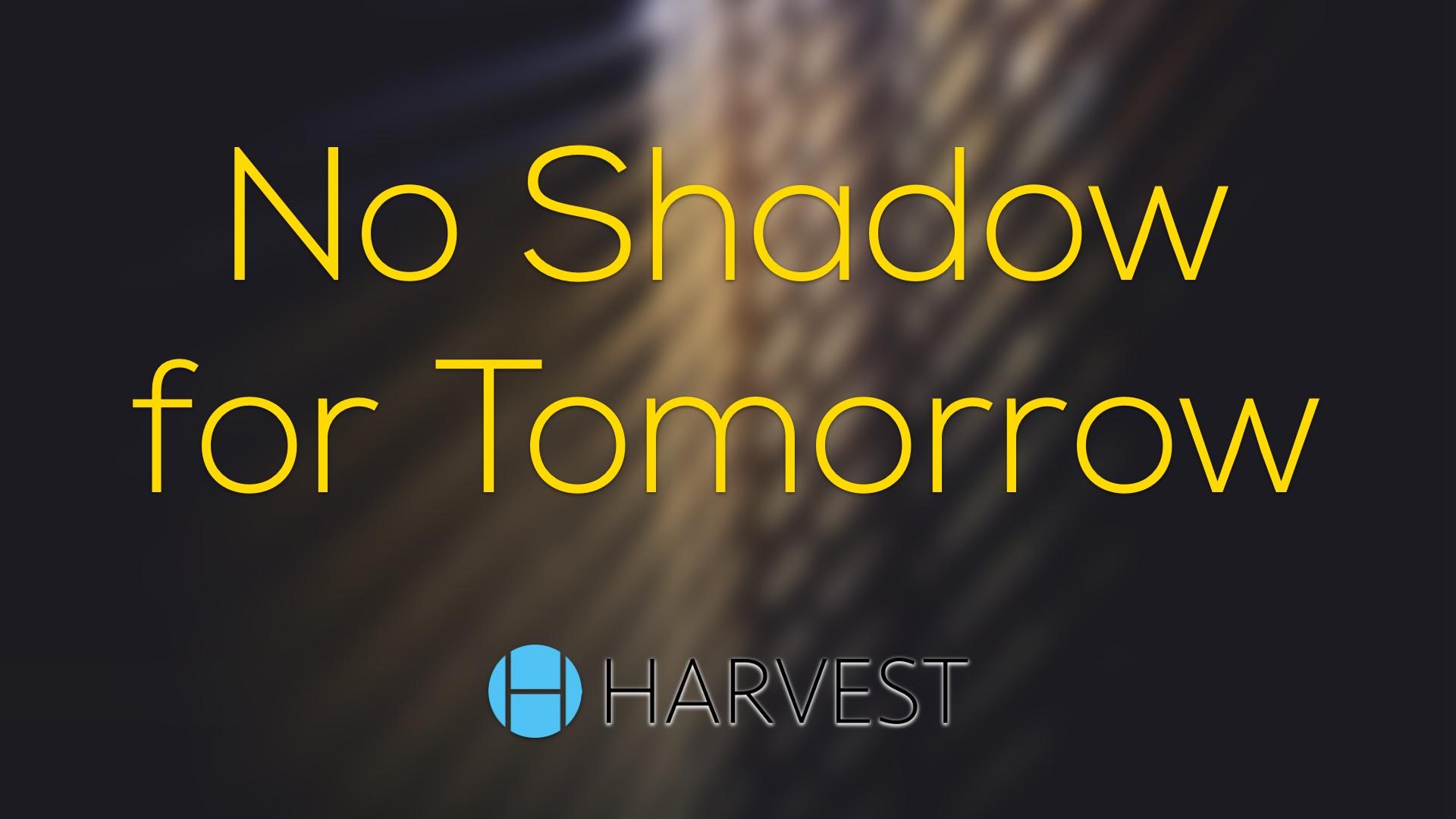 No Shadow for Tomorrow