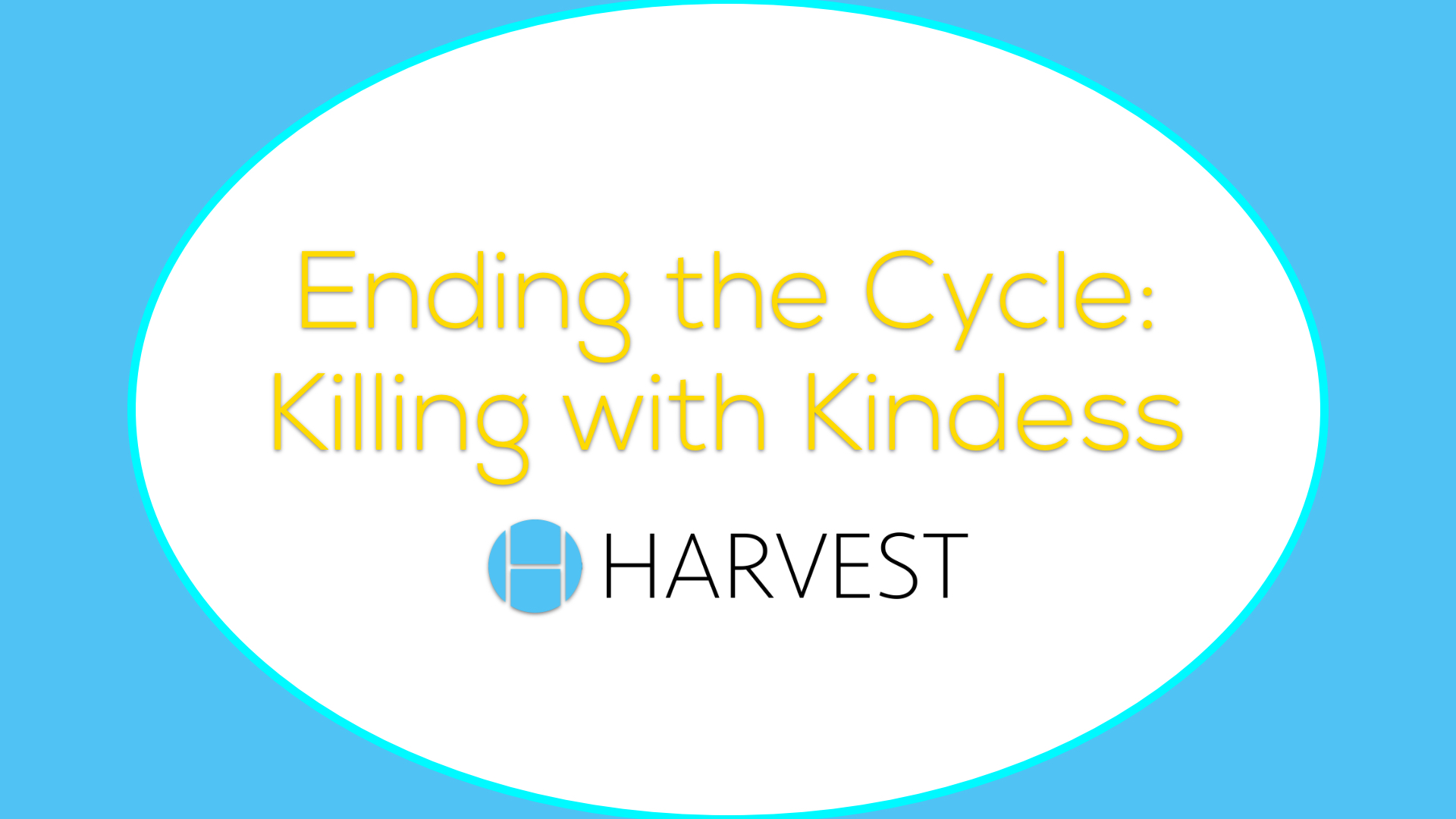 Ending the Cycle: Killing with Kindness