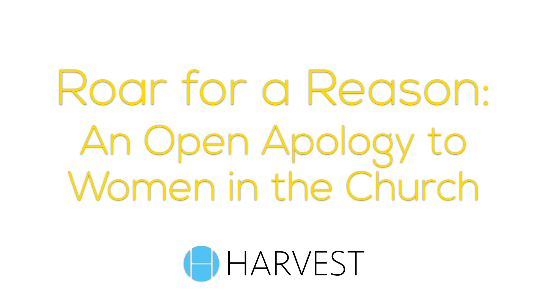 Roar for a Reason: An Open Apology to Women in the Church