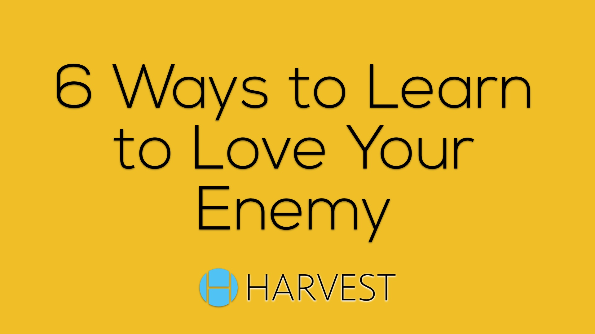 The Art of the Overcomer:  6 Ways to Learn to Love Your Enemy